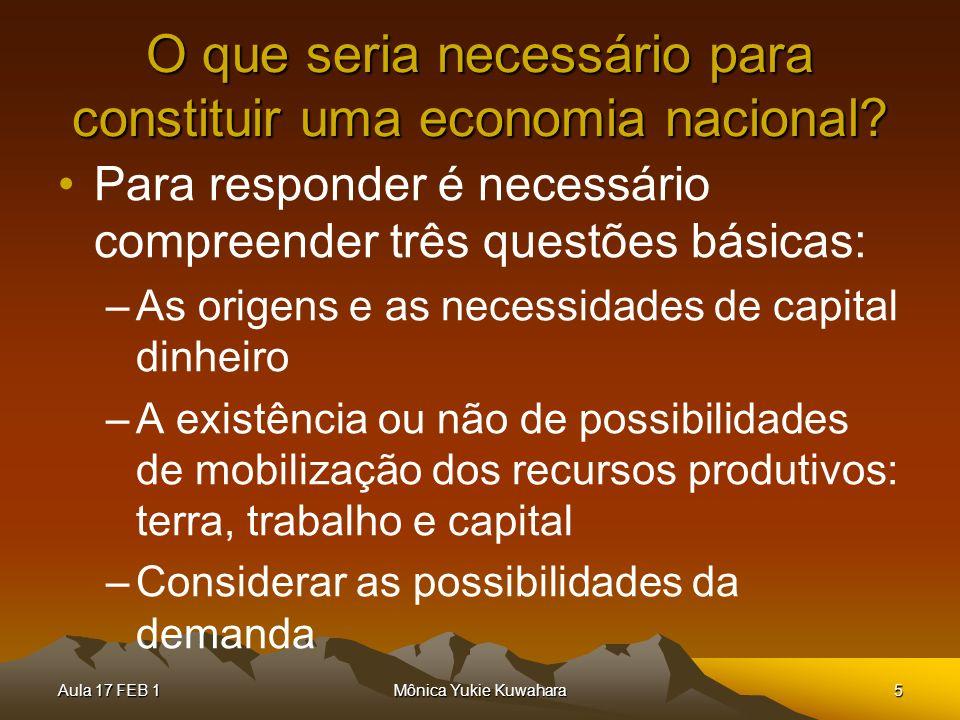 Aula 17 FEB 1Mônica Yukie Kuwahara5 O que seria necessário para constituir uma economia nacional? Para responder é necessário compreender três questõe