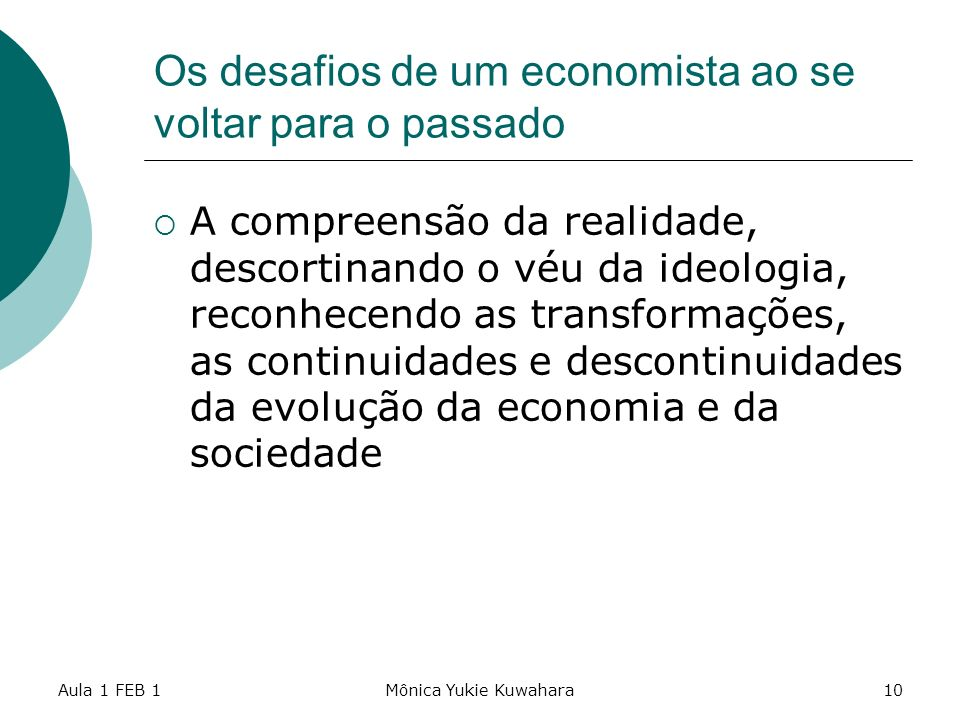 Aula 1 FEB 1Mônica Yukie Kuwahara10 Os desafios de um economista ao se voltar para o passado A compreensão da realidade, descortinando o véu da ideolo