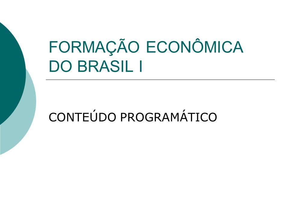 FORMAÇÃO ECONÔMICA DO BRASIL I CONTEÚDO PROGRAMÁTICO
