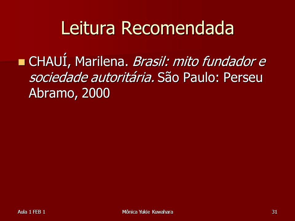 Aula 1 FEB 1Mônica Yukie Kuwahara31 Leitura Recomendada CHAUÍ, Marilena. Brasil: mito fundador e sociedade autoritária. São Paulo: Perseu Abramo, 2000