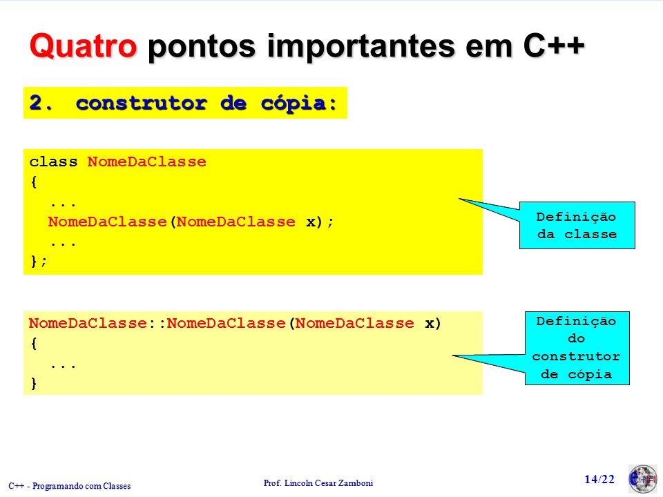 C++ - Programando com Classes Prof.Lincoln Cesar Zamboni 14/22 2.