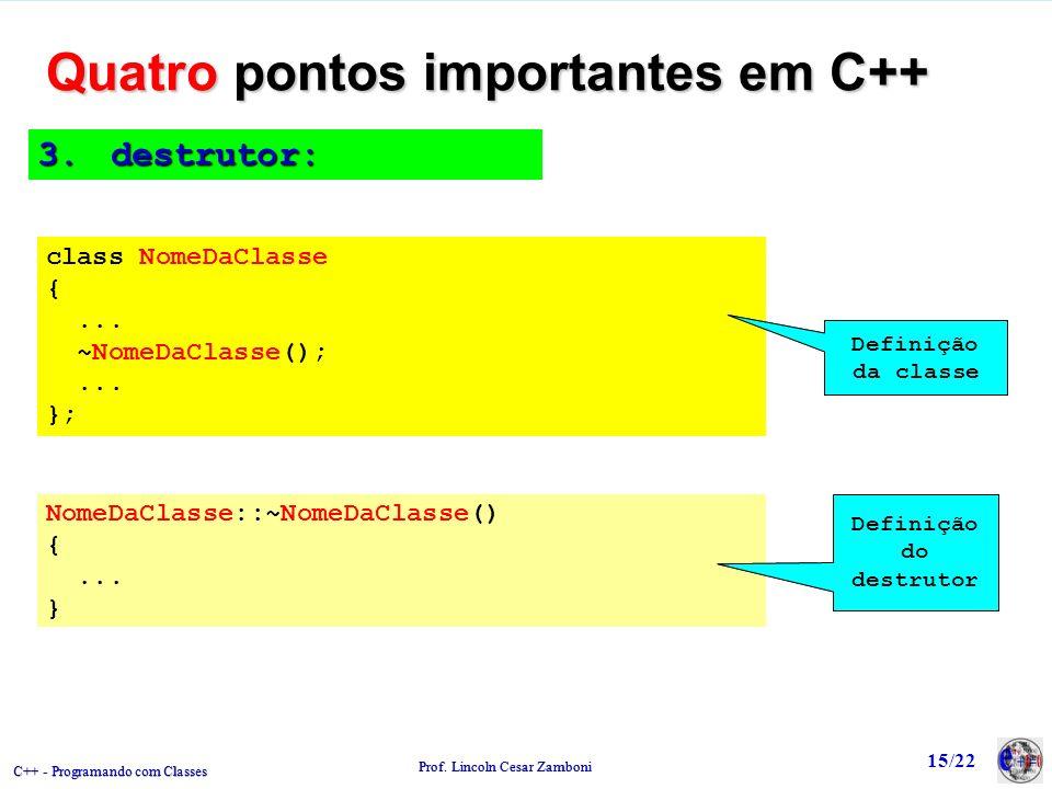 C++ - Programando com Classes Prof.Lincoln Cesar Zamboni 15/22 3.