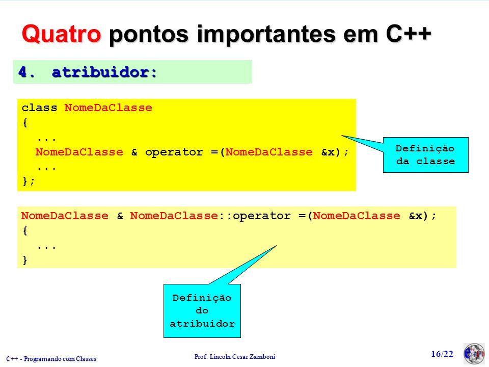 C++ - Programando com Classes Prof.Lincoln Cesar Zamboni 16/22 4.