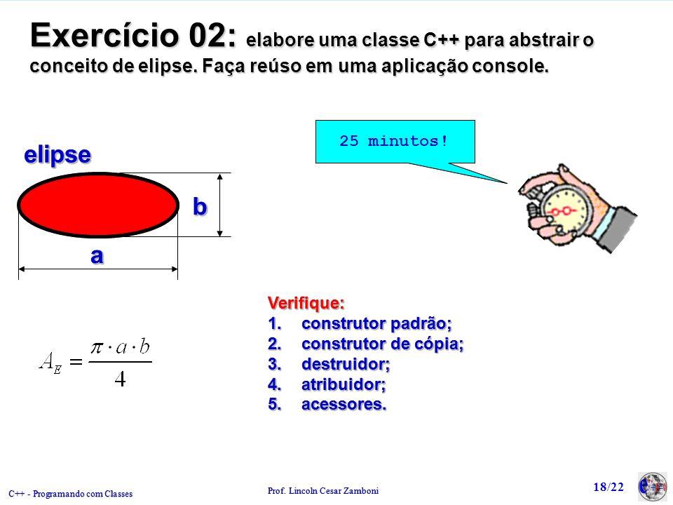 C++ - Programando com Classes Prof.Lincoln Cesar Zamboni 18/22elipseelipseaa bb 25 minutos.