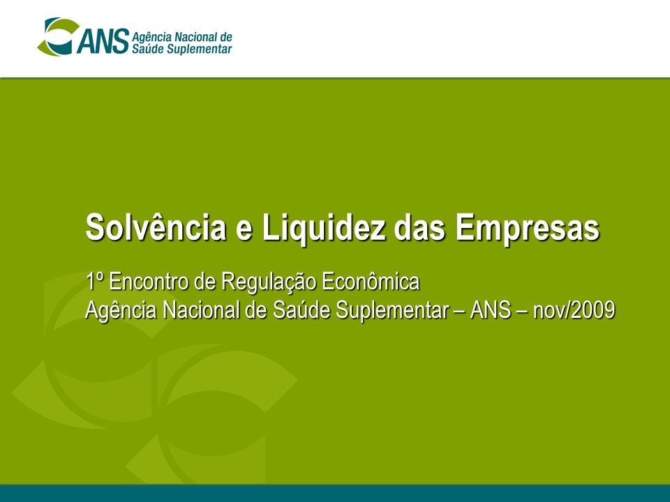 Solvência e Liquidez das Empresas 1º Encontro de Regulação Econômica Agência Nacional de Saúde Suplementar – ANS – nov/2009