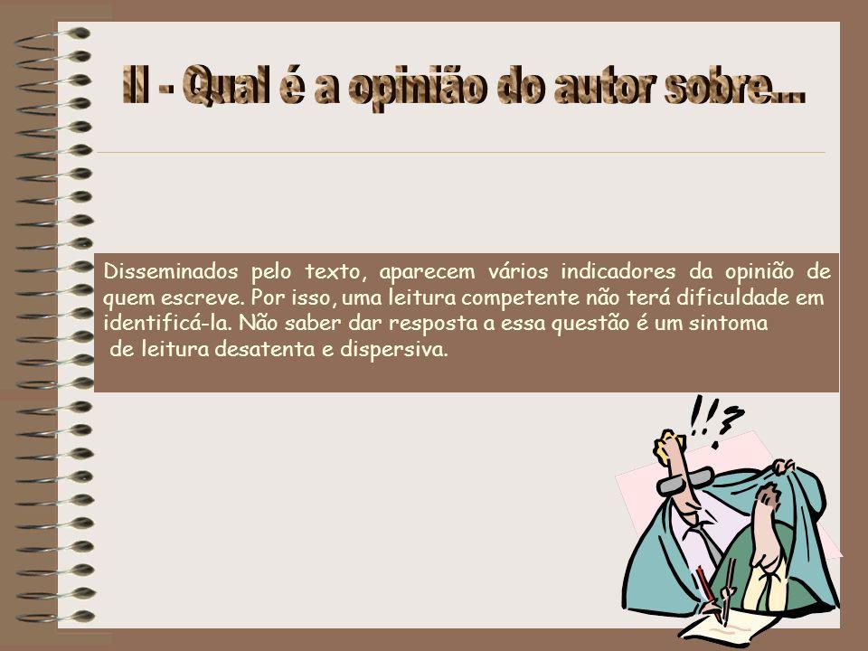 Disseminados pelo texto, aparecem vários indicadores da opinião de quem escreve. Por isso, uma leitura competente não terá dificuldade em identificá-l