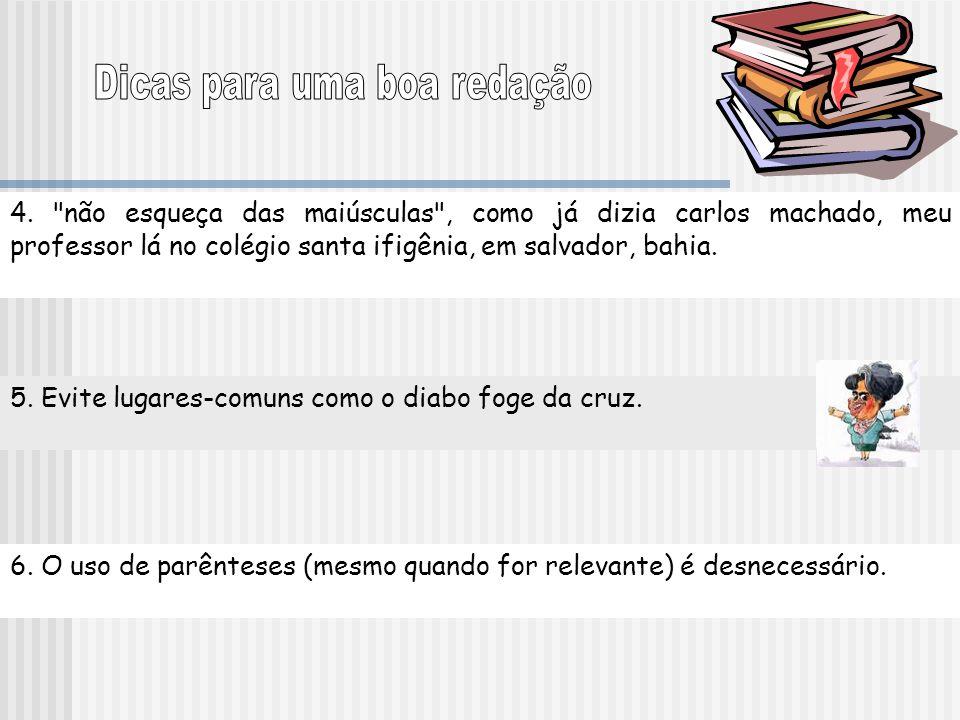 7.Estrangeirismos estão out, palavras de origem portuguesa estão in.