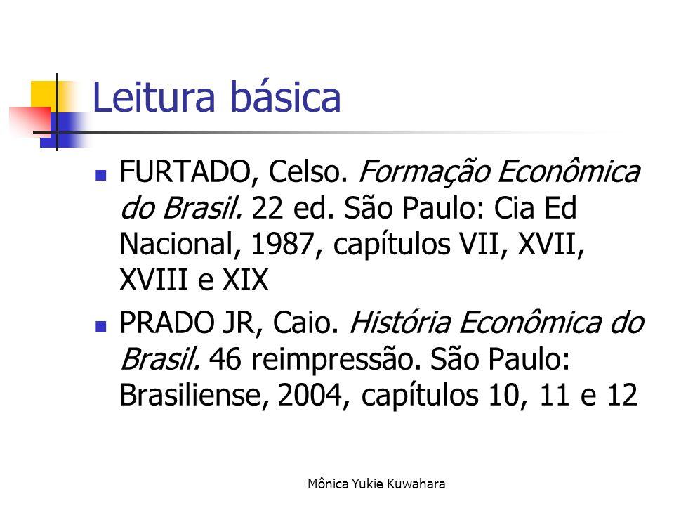 Mônica Yukie Kuwahara Leitura básica FURTADO, Celso. Formação Econômica do Brasil. 22 ed. São Paulo: Cia Ed Nacional, 1987, capítulos VII, XVII, XVIII