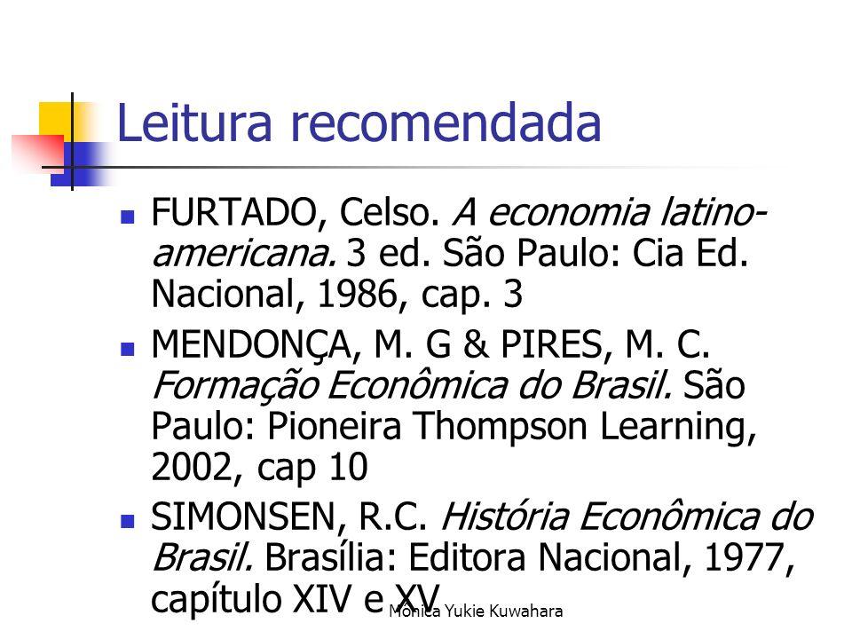 Mônica Yukie Kuwahara Leitura recomendada FURTADO, Celso. A economia latino- americana. 3 ed. São Paulo: Cia Ed. Nacional, 1986, cap. 3 MENDONÇA, M. G