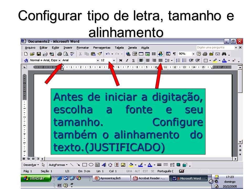 Configurar tipo de letra, tamanho e alinhamento Antes de iniciar a digitação, escolha a fonte e seu tamanho. Configure também o alinhamento do texto.(