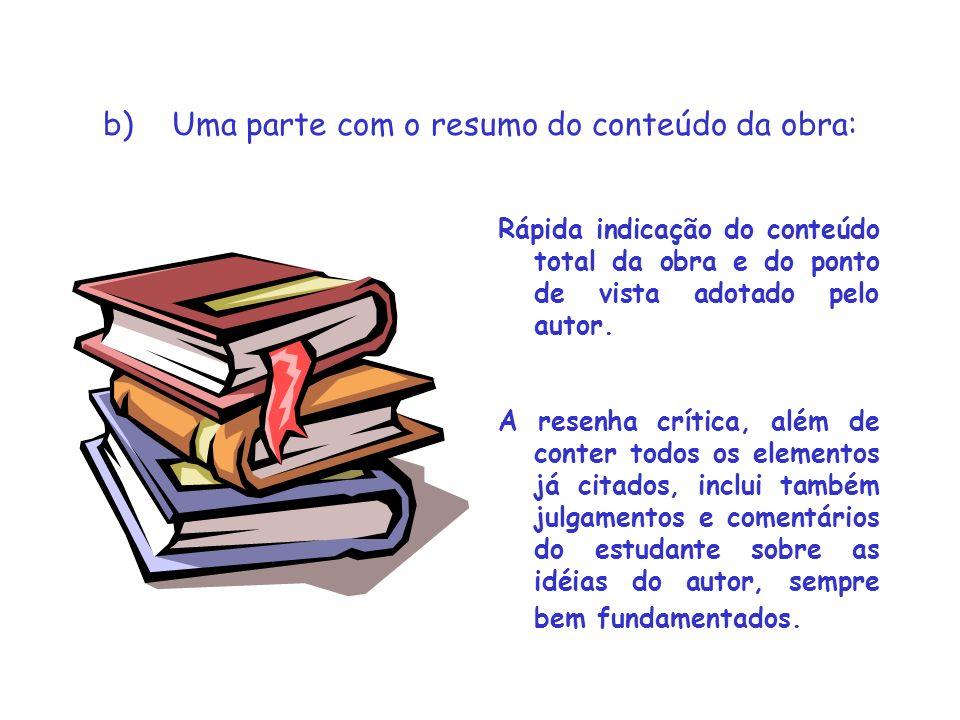 b) Uma parte com o resumo do conteúdo da obra: Rápida indicação do conteúdo total da obra e do ponto de vista adotado pelo autor. A resenha crítica, a