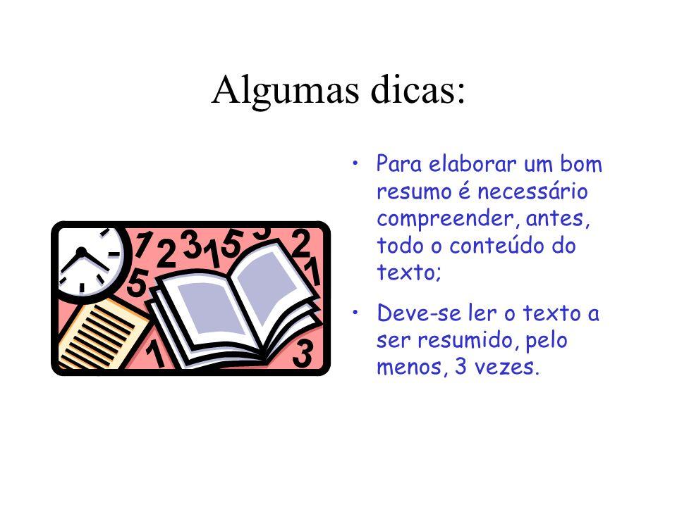 Algumas dicas: Para elaborar um bom resumo é necessário compreender, antes, todo o conteúdo do texto; Deve-se ler o texto a ser resumido, pelo menos,
