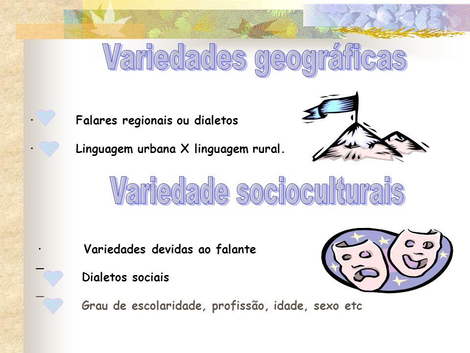 · Falares regionais ou dialetos · Linguagem urbana X linguagem rural. · Variedades devidas ao falante _ Dialetos sociais _ Grau de escolaridade, profi