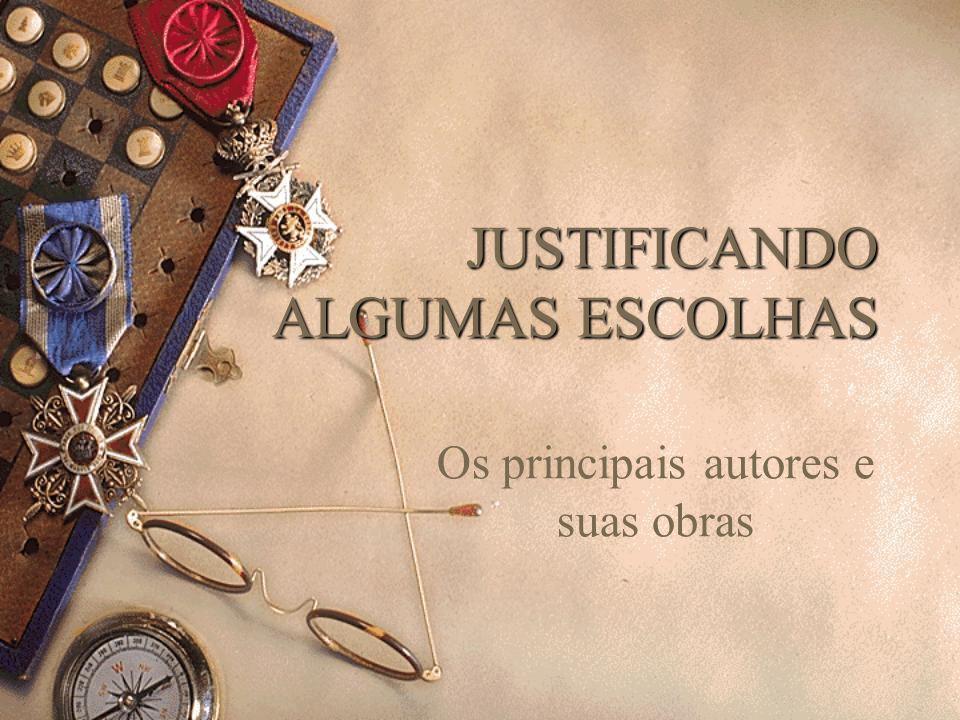 JUSTIFICANDO ALGUMAS ESCOLHAS Os principais autores e suas obras