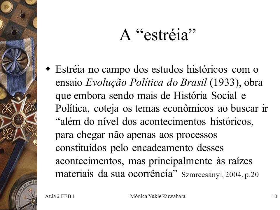 Aula 2 FEB 1Mônica Yukie Kuwahara10 A estréia Estréia no campo dos estudos históricos com o ensaio Evolução Política do Brasil (1933), obra que embora