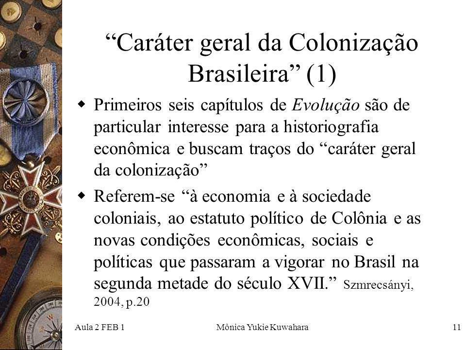 Aula 2 FEB 1Mônica Yukie Kuwahara11 Caráter geral da Colonização Brasileira (1) Primeiros seis capítulos de Evolução são de particular interesse para