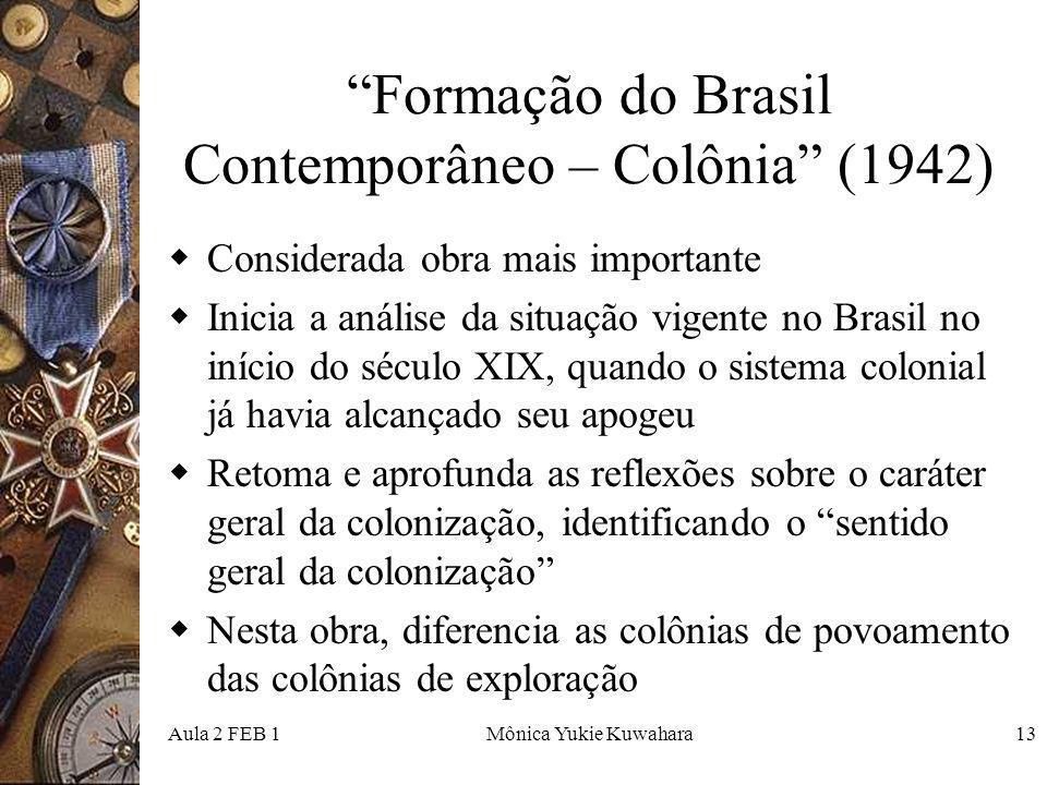 Aula 2 FEB 1Mônica Yukie Kuwahara13 Formação do Brasil Contemporâneo – Colônia (1942) Considerada obra mais importante Inicia a análise da situação vi