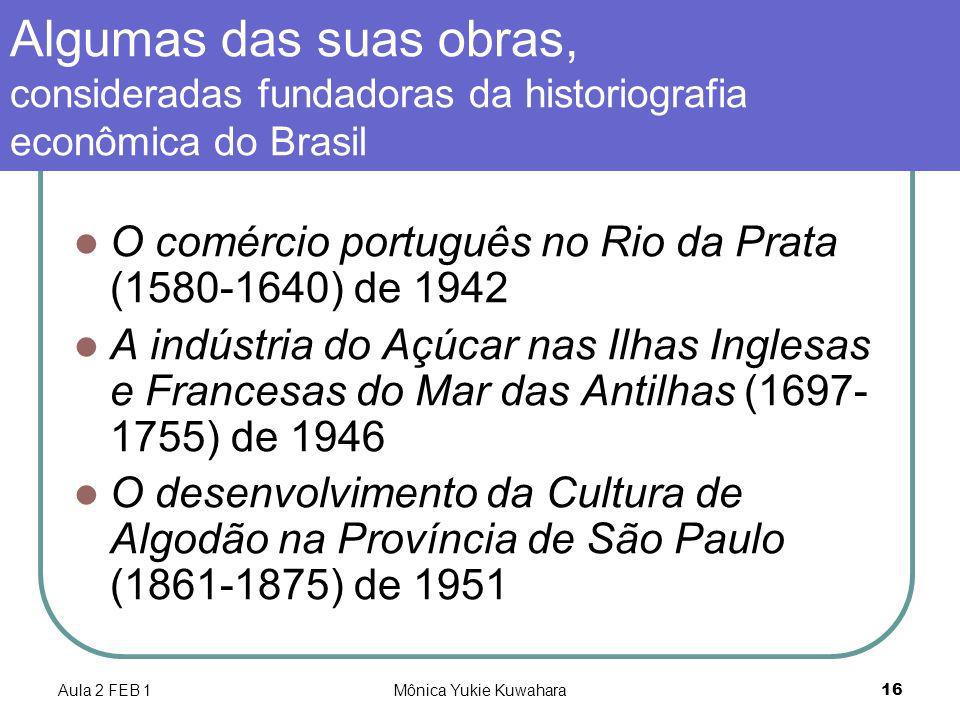 Aula 2 FEB 1Mônica Yukie Kuwahara16 Algumas das suas obras, consideradas fundadoras da historiografia econômica do Brasil O comércio português no Rio