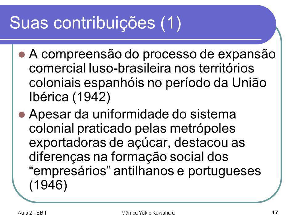 Aula 2 FEB 1Mônica Yukie Kuwahara17 Suas contribuições (1) A compreensão do processo de expansão comercial luso-brasileira nos territórios coloniais e