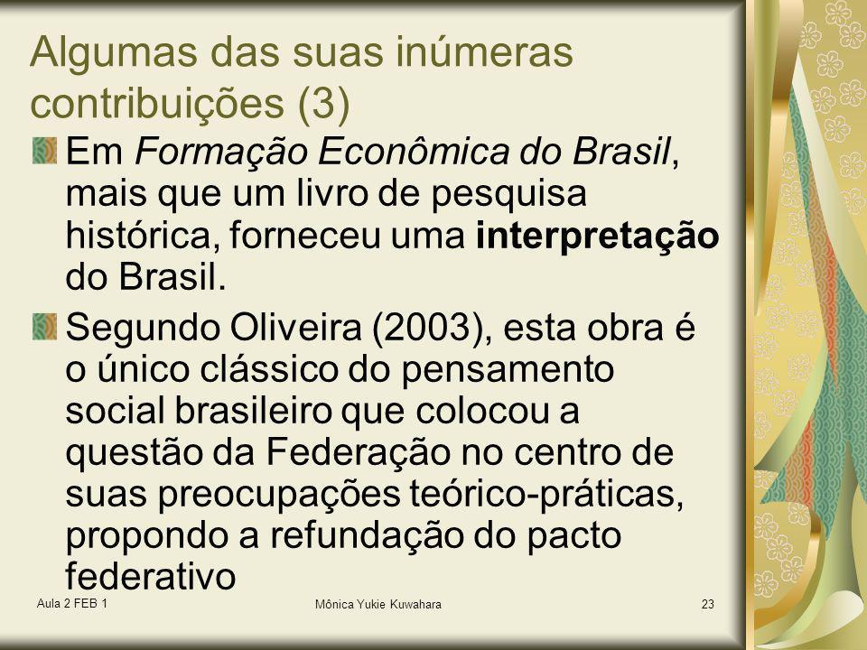 Aula 2 FEB 1 Mônica Yukie Kuwahara23 Algumas das suas inúmeras contribuições (3) Em Formação Econômica do Brasil, mais que um livro de pesquisa histór