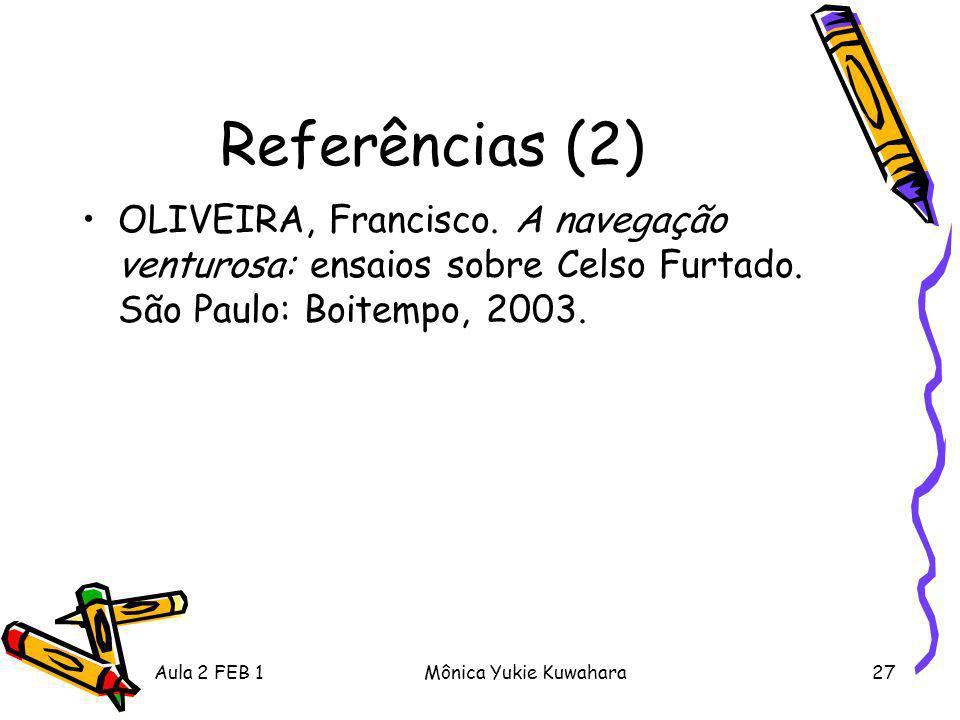 Aula 2 FEB 1Mônica Yukie Kuwahara27 Referências (2) OLIVEIRA, Francisco. A navegação venturosa: ensaios sobre Celso Furtado. São Paulo: Boitempo, 2003