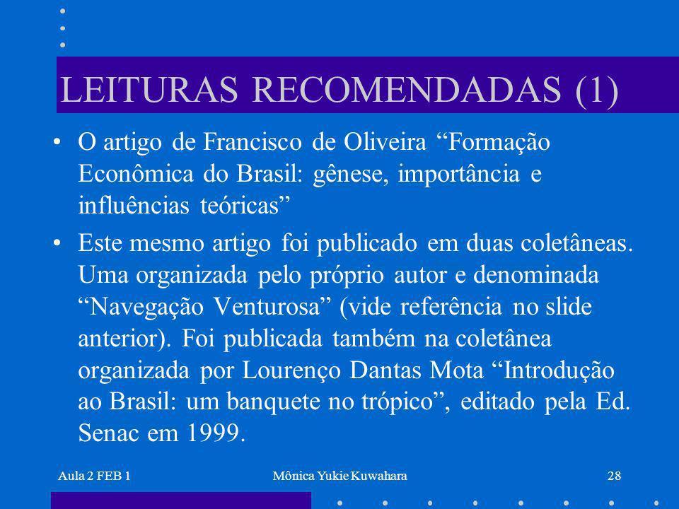 Aula 2 FEB 1Mônica Yukie Kuwahara28 LEITURAS RECOMENDADAS (1) O artigo de Francisco de Oliveira Formação Econômica do Brasil: gênese, importância e in
