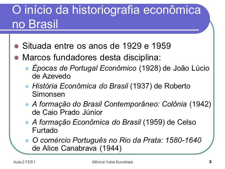 Aula 2 FEB 1Mônica Yukie Kuwahara14 História econômica do Brasil (1945) Mais conhecido trabalho, escrito em linguagem acessível e de amplo uso didático Obra de síntese de seus escritos anteriores assim como de estudos de outros Contém 27 capítulos divididos em 8 partes, sendo a sexta e a sétima novas em relação às obras anteriores