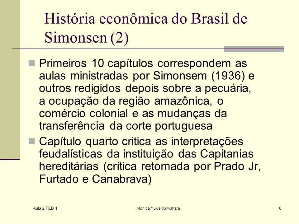 Aula 2 FEB 1 Mônica Yukie Kuwahara6 História econômica do Brasil de Simonsen (2) Primeiros 10 capítulos correspondem as aulas ministradas por Simonsem