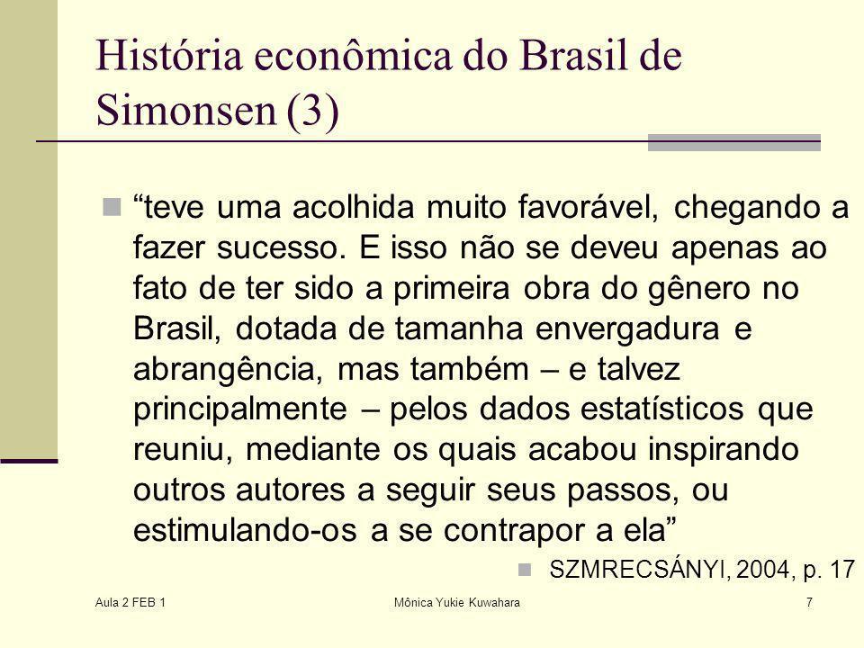 Aula 2 FEB 1 Mônica Yukie Kuwahara7 História econômica do Brasil de Simonsen (3) teve uma acolhida muito favorável, chegando a fazer sucesso. E isso n