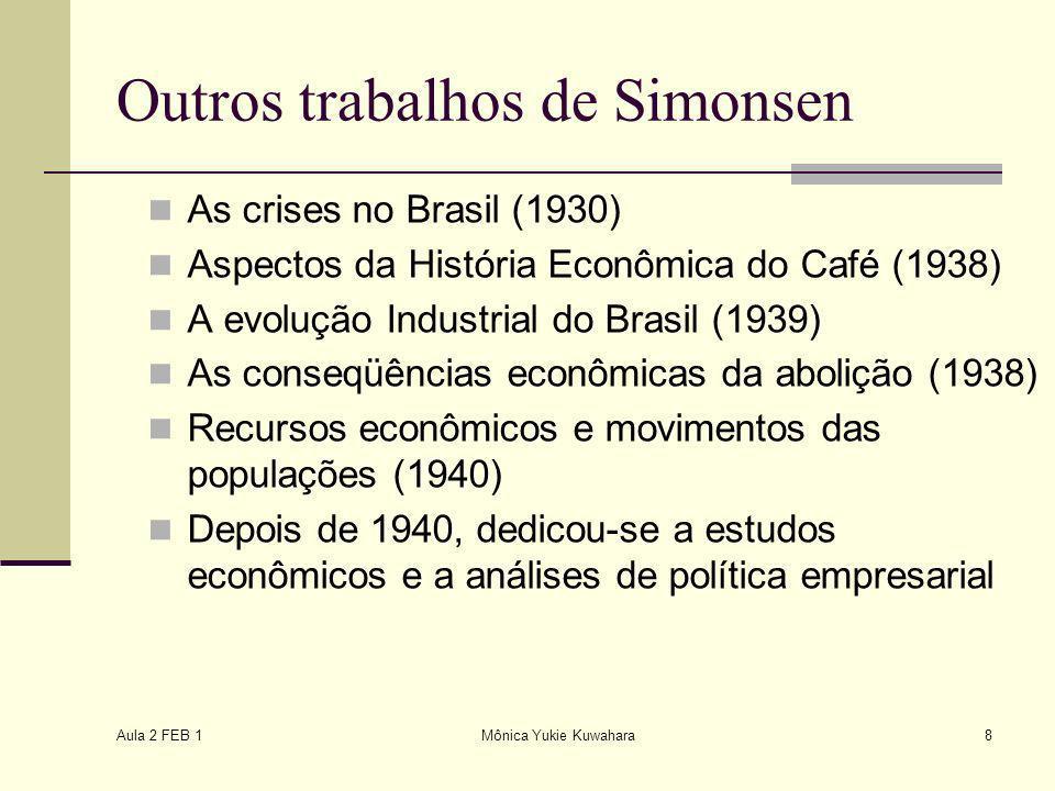Aula 2 FEB 1 Mônica Yukie Kuwahara8 Outros trabalhos de Simonsen As crises no Brasil (1930) Aspectos da História Econômica do Café (1938) A evolução I