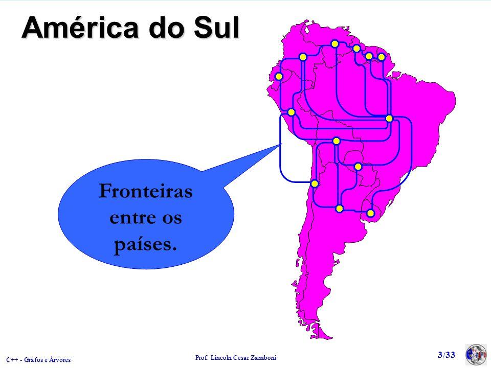 C++ - Grafos e Árvores Prof. Lincoln Cesar Zamboni 3/33 América do Sul Fronteiras entre os países.