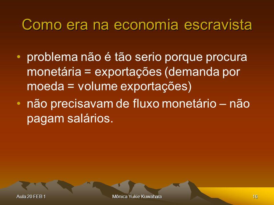 Aula 20 FEB 1Mônica Yukie Kuwahara16 Como era na economia escravista problema não é tão serio porque procura monetária = exportações (demanda por moed