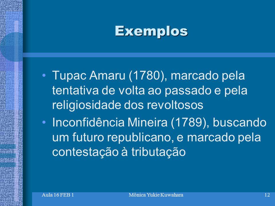 Aula 16 FEB 1Mônica Yukie Kuwahara12 Exemplos Tupac Amaru (1780), marcado pela tentativa de volta ao passado e pela religiosidade dos revoltosos Incon