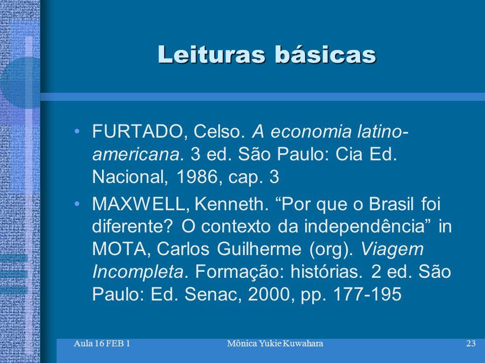 Aula 16 FEB 1Mônica Yukie Kuwahara23 Leituras básicas FURTADO, Celso. A economia latino- americana. 3 ed. São Paulo: Cia Ed. Nacional, 1986, cap. 3 MA
