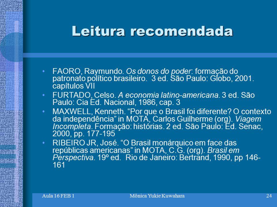 Aula 16 FEB 1Mônica Yukie Kuwahara24 Leitura recomendada FAORO, Raymundo. Os donos do poder: formação do patronato político brasileiro. 3 ed. São Paul