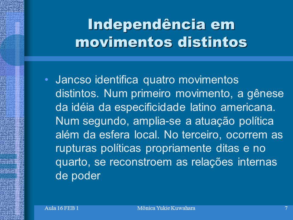 Aula 16 FEB 1Mônica Yukie Kuwahara7 Independência em movimentos distintos Jancso identifica quatro movimentos distintos. Num primeiro movimento, a gên