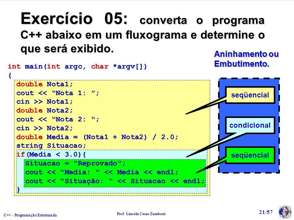 C++ - Programação Estruturada Prof. Lincoln Cesar Zamboni 21/57 Aninhamento ou Embutimento. Embutimento. seqüencial condicional Exercício 05: converta