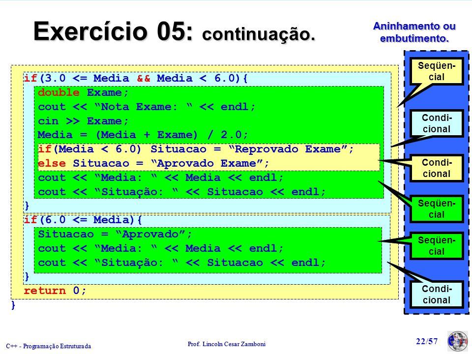 C++ - Programação Estruturada Prof. Lincoln Cesar Zamboni 22/57 Aninhamento ou embutimento. Exercício 05: continuação. if(3.0 <= Media && Media < 6.0)