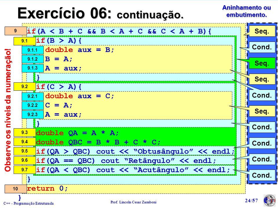 C++ - Programação Estruturada Prof. Lincoln Cesar Zamboni 24/57 Aninhamento ou embutimento. Exercício 06: continuação. if(A < B + C && B < A + C && C
