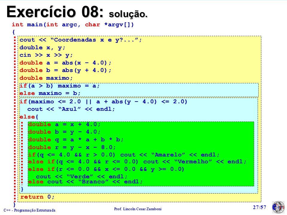 C++ - Programação Estruturada Prof. Lincoln Cesar Zamboni 27/57 Exercício 08: solução. int main(int argc, char *argv[]) { cout << Coordenadas x e y?..