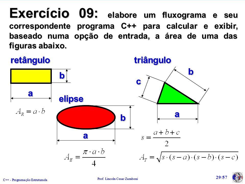 C++ - Programação Estruturada Prof. Lincoln Cesar Zamboni 29/57 Exercício 09: elabore um fluxograma e seu correspondente programa C++ para calcular e