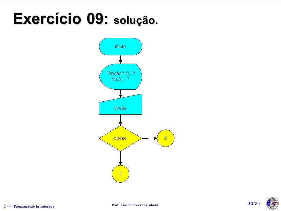 C++ - Programação Estruturada Prof. Lincoln Cesar Zamboni 30/57 Exercício 09: solução.