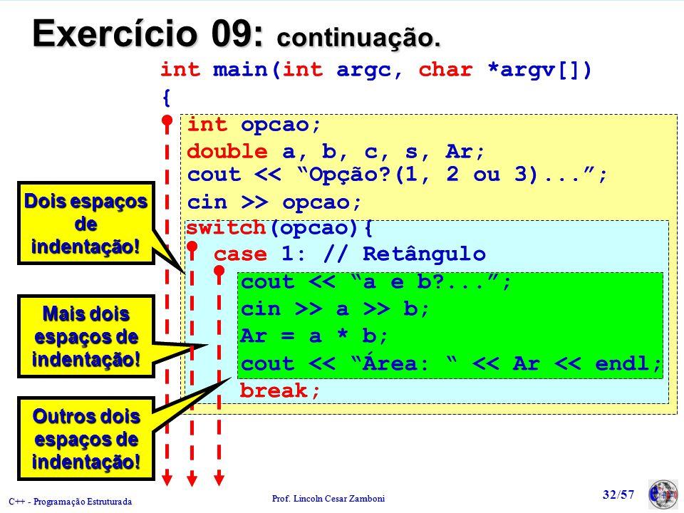 C++ - Programação Estruturada Prof. Lincoln Cesar Zamboni 32/57 Exercício 09: continuação. int main(int argc, char *argv[]) { int opcao; double a, b,