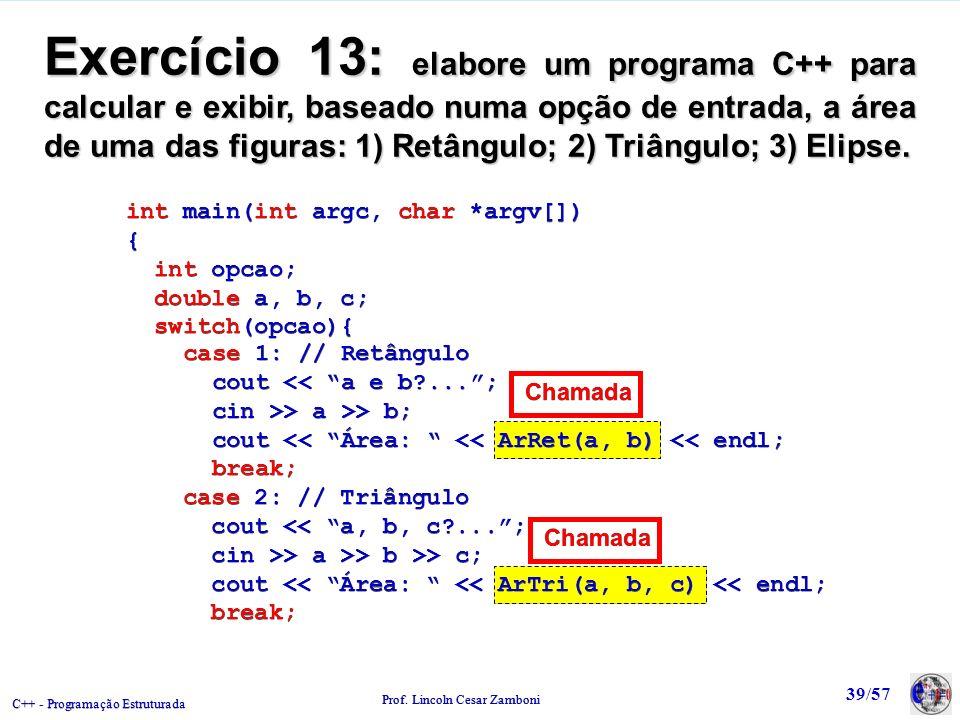 C++ - Programação Estruturada Prof. Lincoln Cesar Zamboni 39/57 Exercício 13: elabore um programa C++ para calcular e exibir, baseado numa opção de en
