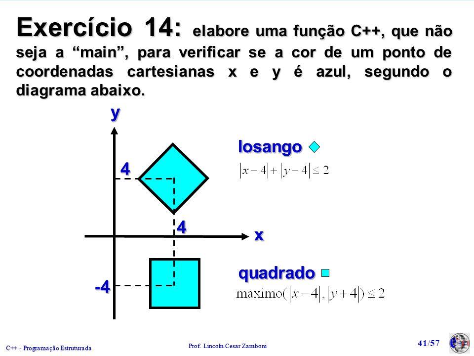 C++ - Programação Estruturada Prof. Lincoln Cesar Zamboni 41/57 Exercício 14: elabore uma função C++, que não seja a main, para verificar se a cor de
