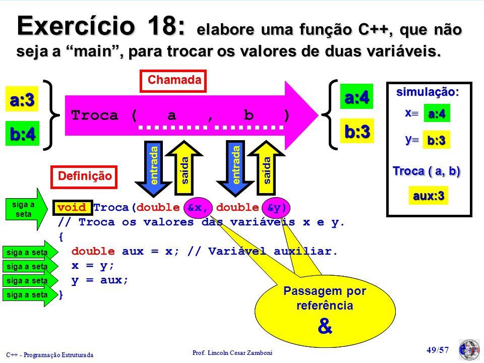 C++ - Programação Estruturada Prof. Lincoln Cesar Zamboni 49/57 siga a seta Passagem por referência & Passagem por referência & Exercício 18: elabore