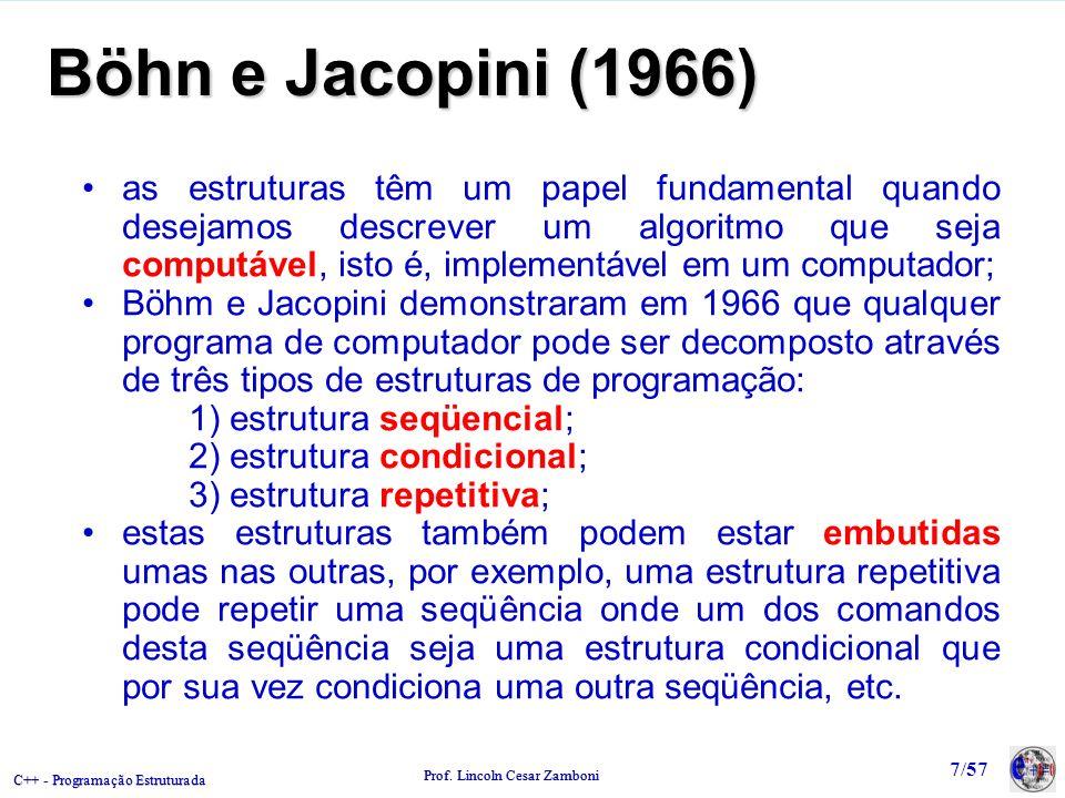 C++ - Programação Estruturada Prof. Lincoln Cesar Zamboni 7/57 Böhn e Jacopini (1966) as estruturas têm um papel fundamental quando desejamos descreve
