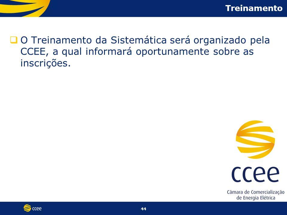 44 Treinamento O Treinamento da Sistemática será organizado pela CCEE, a qual informará oportunamente sobre as inscrições.