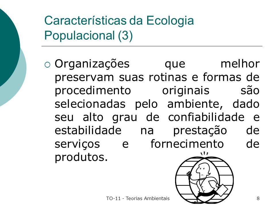 TO-11 - Teorias Ambientais8 Características da Ecologia Populacional (3) Organizações que melhor preservam suas rotinas e formas de procedimento origi