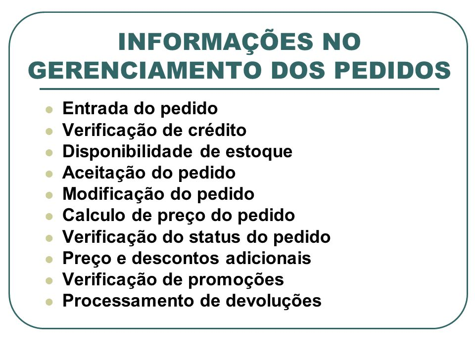 INFORMAÇÕES NO GERENCIAMENTO DOS PEDIDOS Entrada do pedido Verificação de crédito Disponibilidade de estoque Aceitação do pedido Modificação do pedido